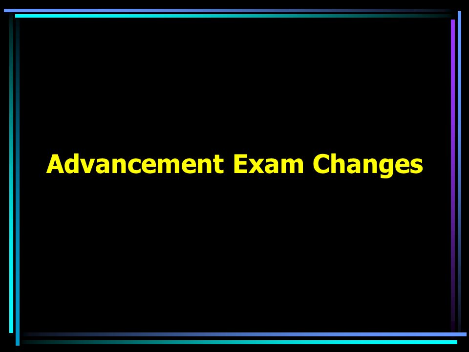 Advancement Exam Changes