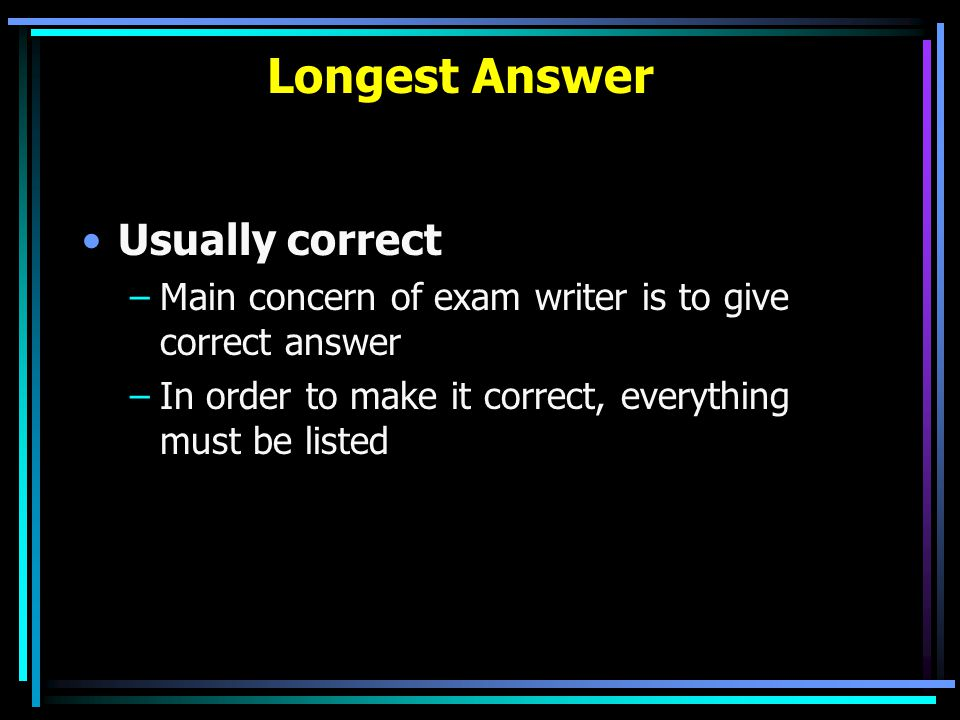 Longest Answer Usually correct
