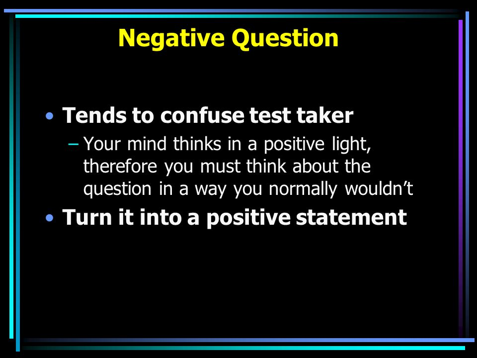 Negative Question Tends to confuse test taker