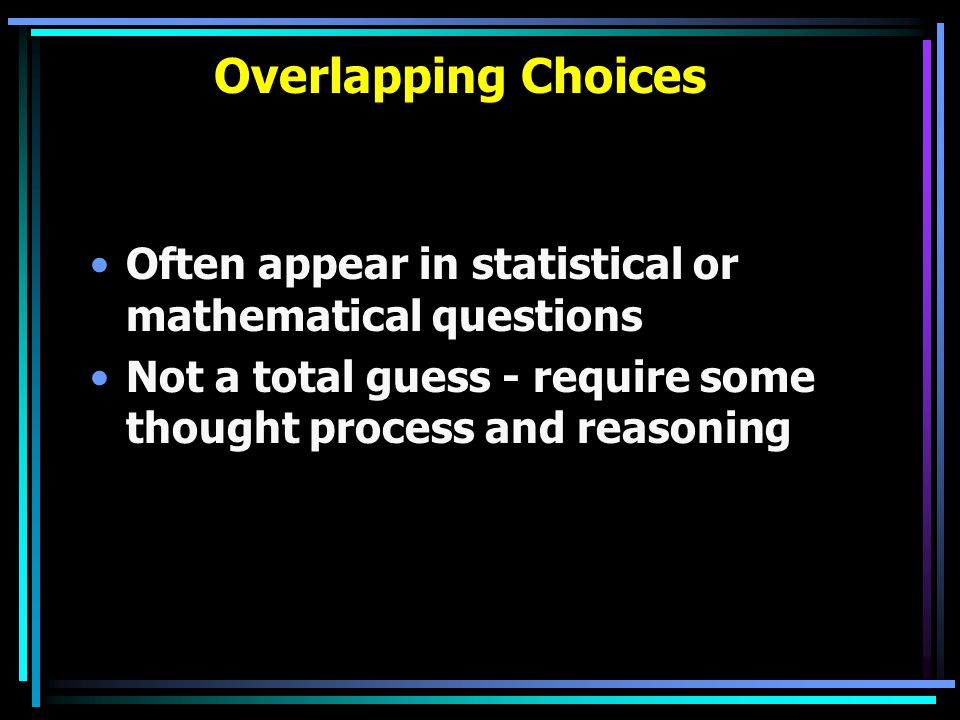 Overlapping Choices Often appear in statistical or mathematical questions.