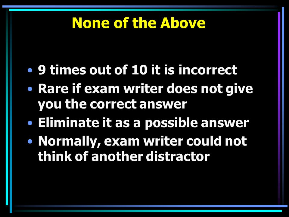 None of the Above 9 times out of 10 it is incorrect