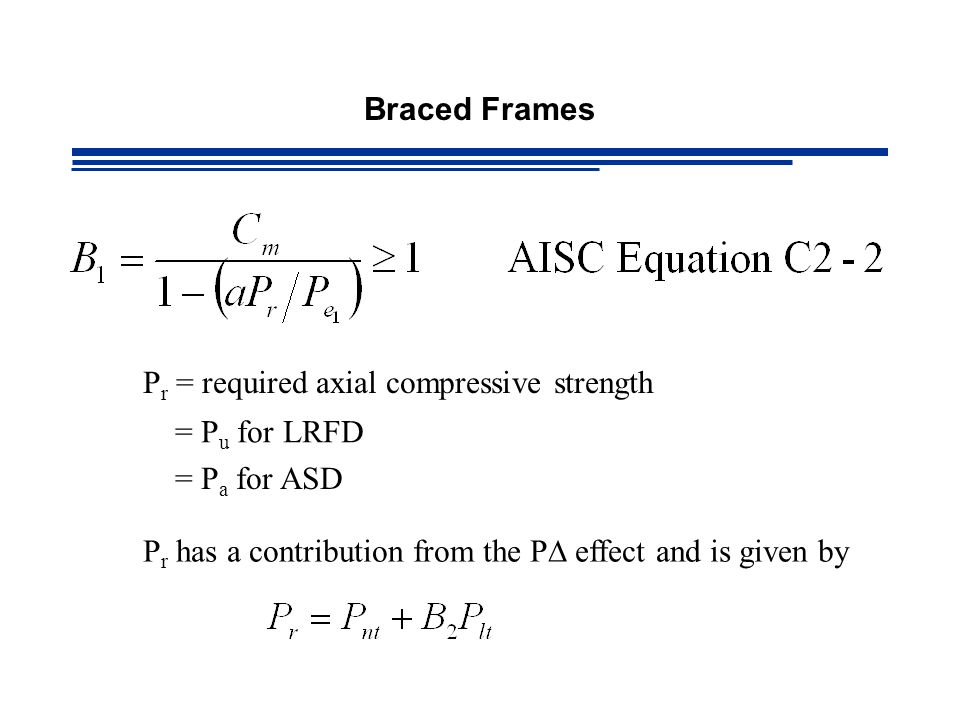Braced Frames Pr = required axial compressive strength.