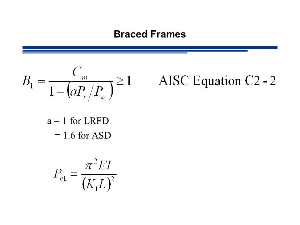 Braced Frames a = 1 for LRFD = 1.6 for ASD