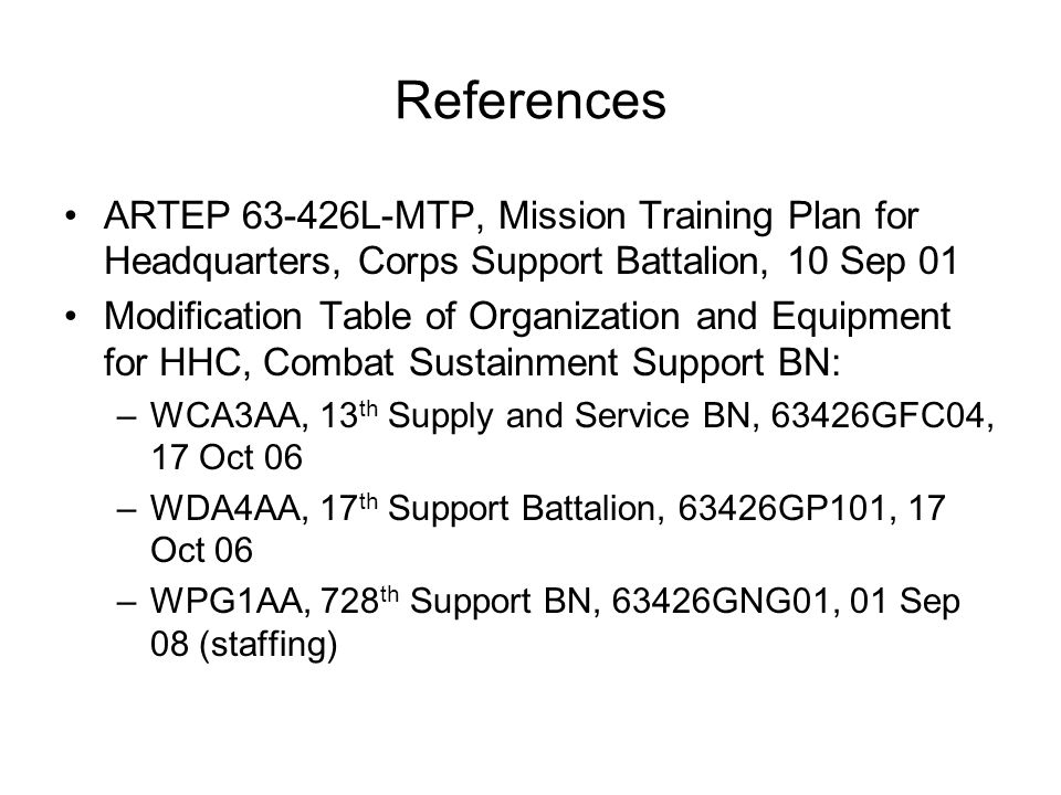 References ARTEP 63-426L-MTP, Mission Training Plan for Headquarters, Corps Support Battalion, 10 Sep 01.
