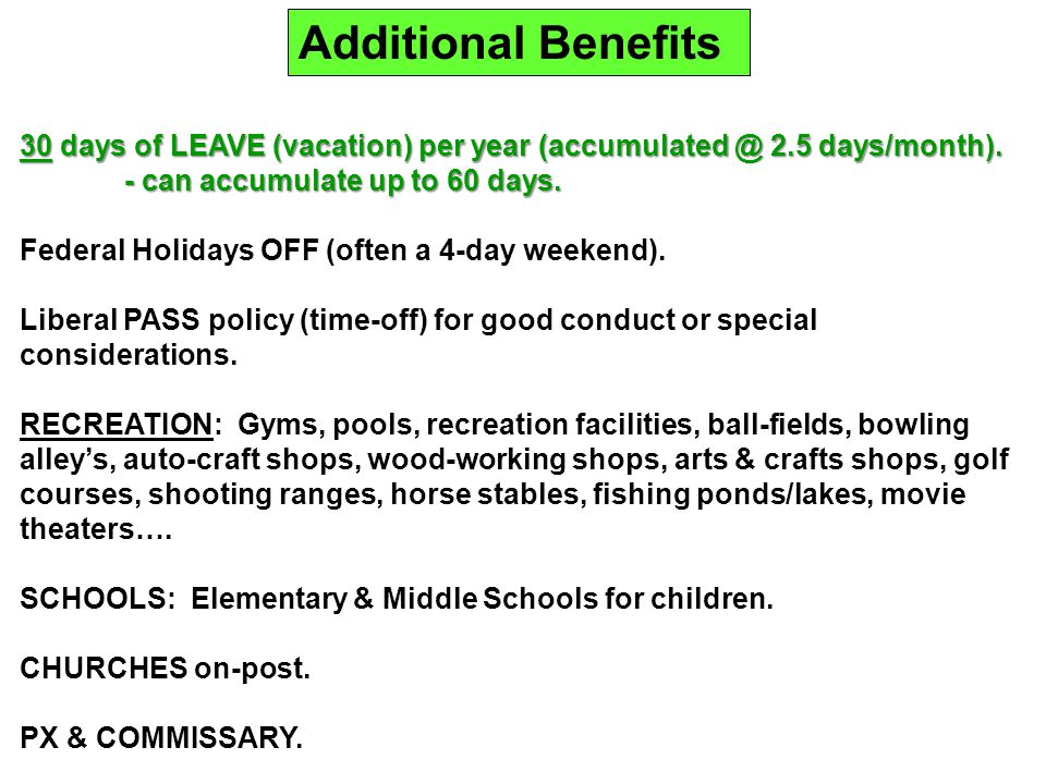 Additional Benefits 30 days of LEAVE (vacation) per year (accumulated @ 2.5 days/month). - can accumulate up to 60 days.
