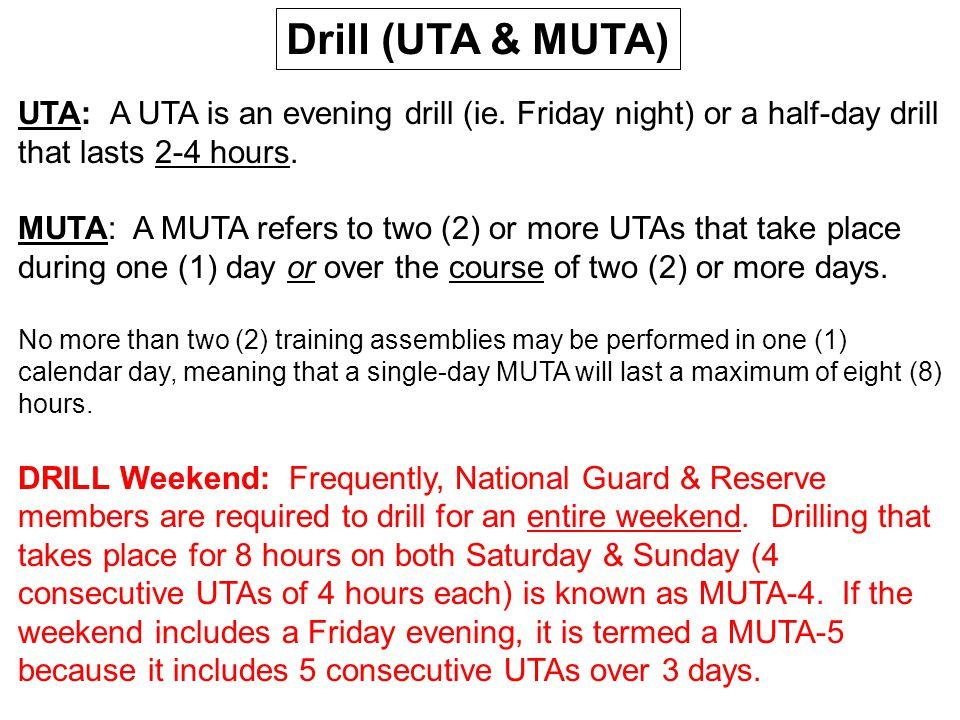 Drill (UTA & MUTA) UTA: A UTA is an evening drill (ie. Friday night) or a half-day drill that lasts 2-4 hours.