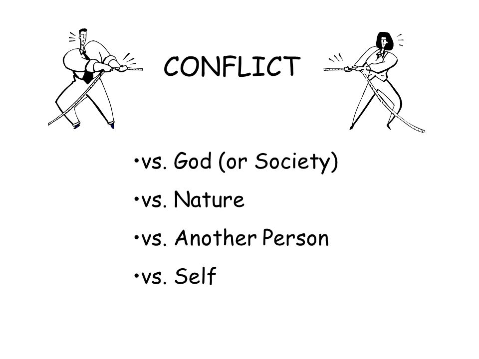 CONFLICT vs. God (or Society) vs. Nature vs. Another Person vs. Self