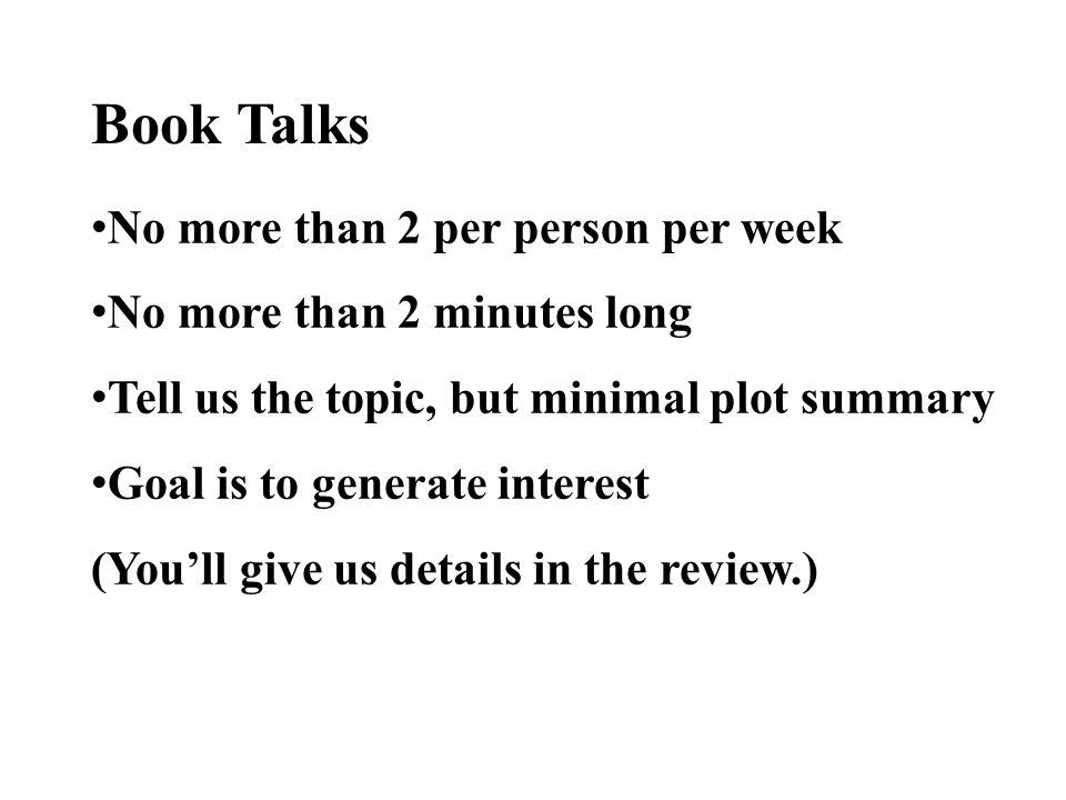 Book Talks No more than 2 per person per week