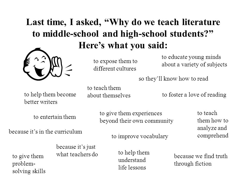 Last time, I asked, Why do we teach literature