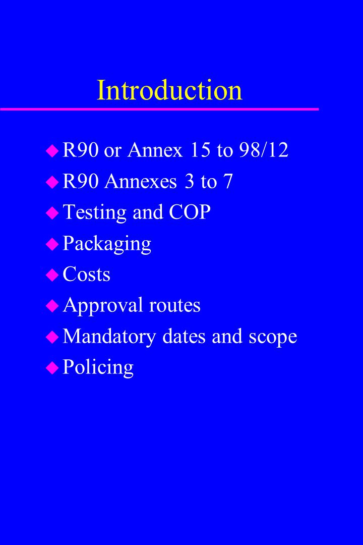 Introduction R90 or Annex 15 to 98/12 R90 Annexes 3 to 7
