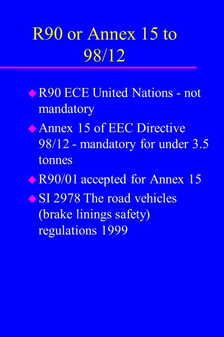 R90 or Annex 15 to 98/12 R90 ECE United Nations - not mandatory