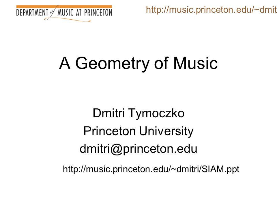 Dmitri Tymoczko Princeton University dmitri@princeton.edu