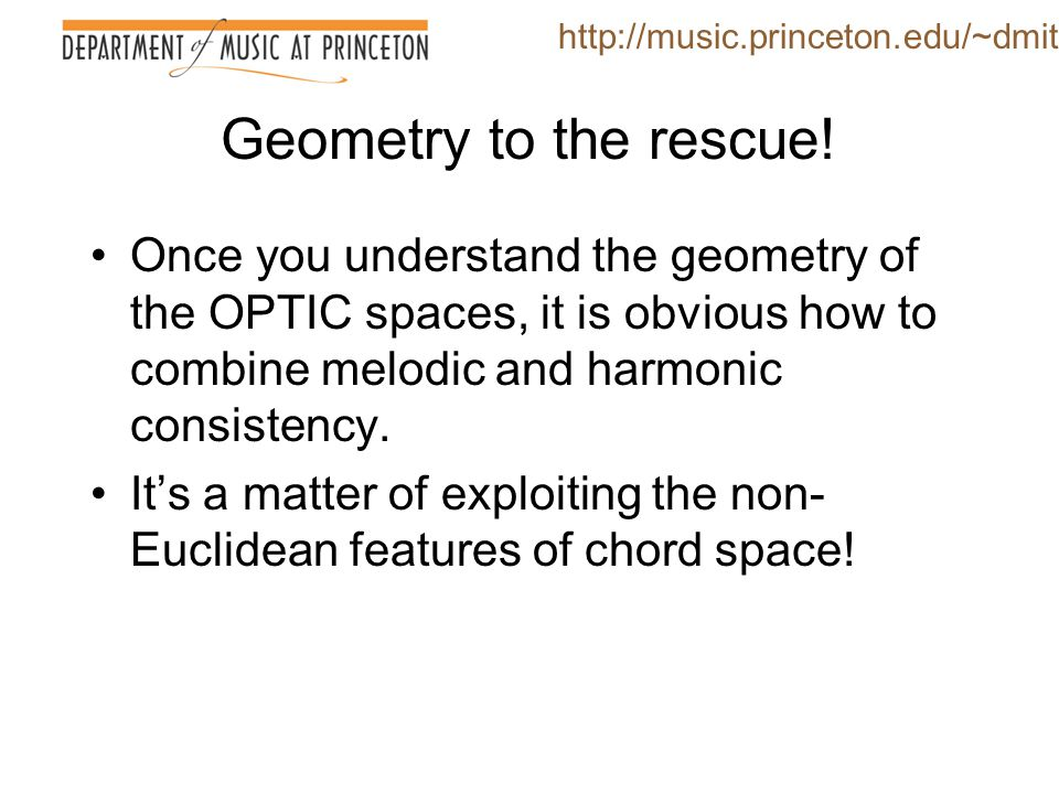 http://music.princeton.edu/~dmitri Geometry to the rescue!