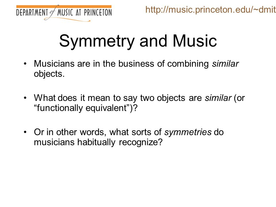 Symmetry and Music http://music.princeton.edu/~dmitri