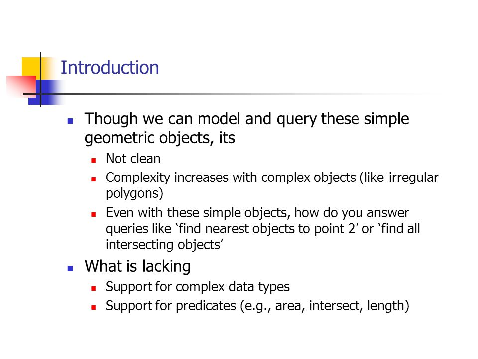 Introduction Though we can model and query these simple geometric objects, its. Not clean.