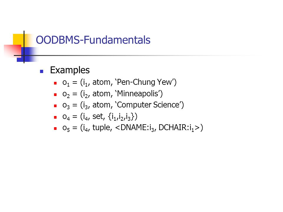 OODBMS-Fundamentals Examples o1 = (i1, atom, 'Pen-Chung Yew')