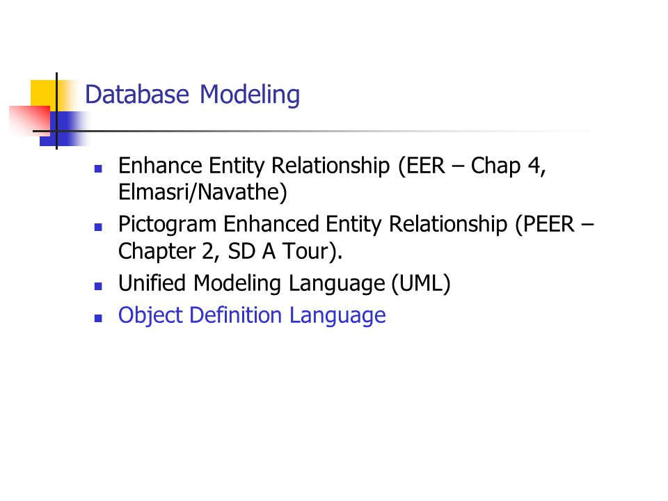 Database Modeling Enhance Entity Relationship (EER – Chap 4, Elmasri/Navathe) Pictogram Enhanced Entity Relationship (PEER – Chapter 2, SD A Tour).
