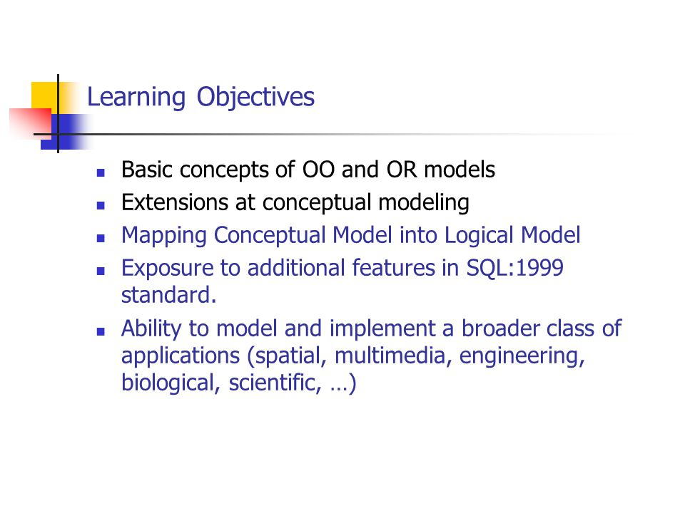 Learning Objectives Basic concepts of OO and OR models