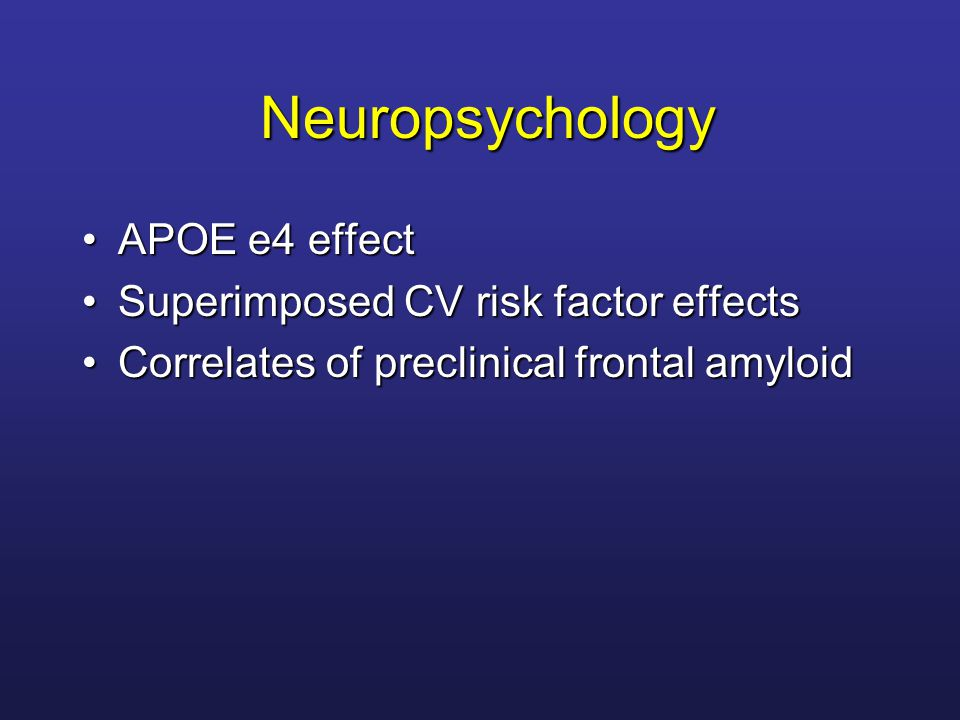 Neuropsychology APOE e4 effect Superimposed CV risk factor effects