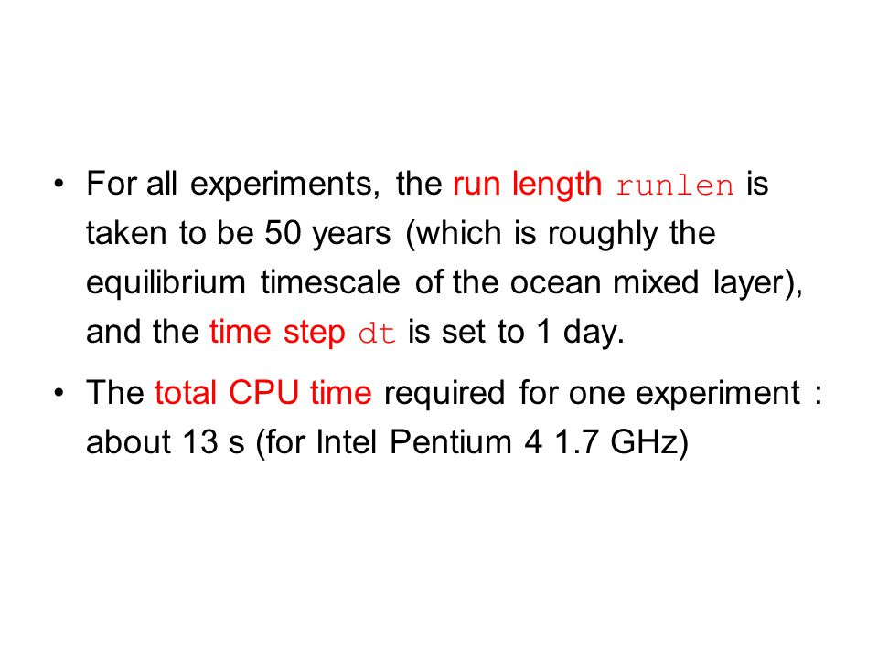 For all experiments, the run length runlen is taken to be 50 years (which is roughly the equilibrium timescale of the ocean mixed layer), and the time step dt is set to 1 day.