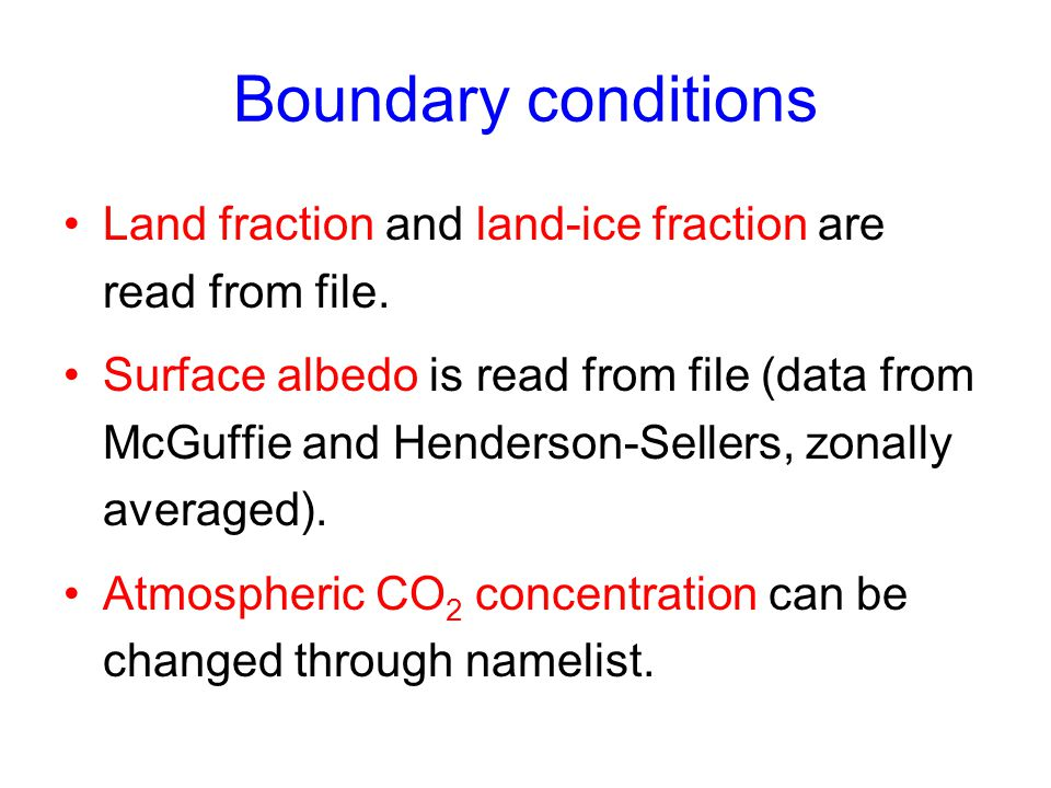 Boundary conditions Land fraction and land-ice fraction are read from file.