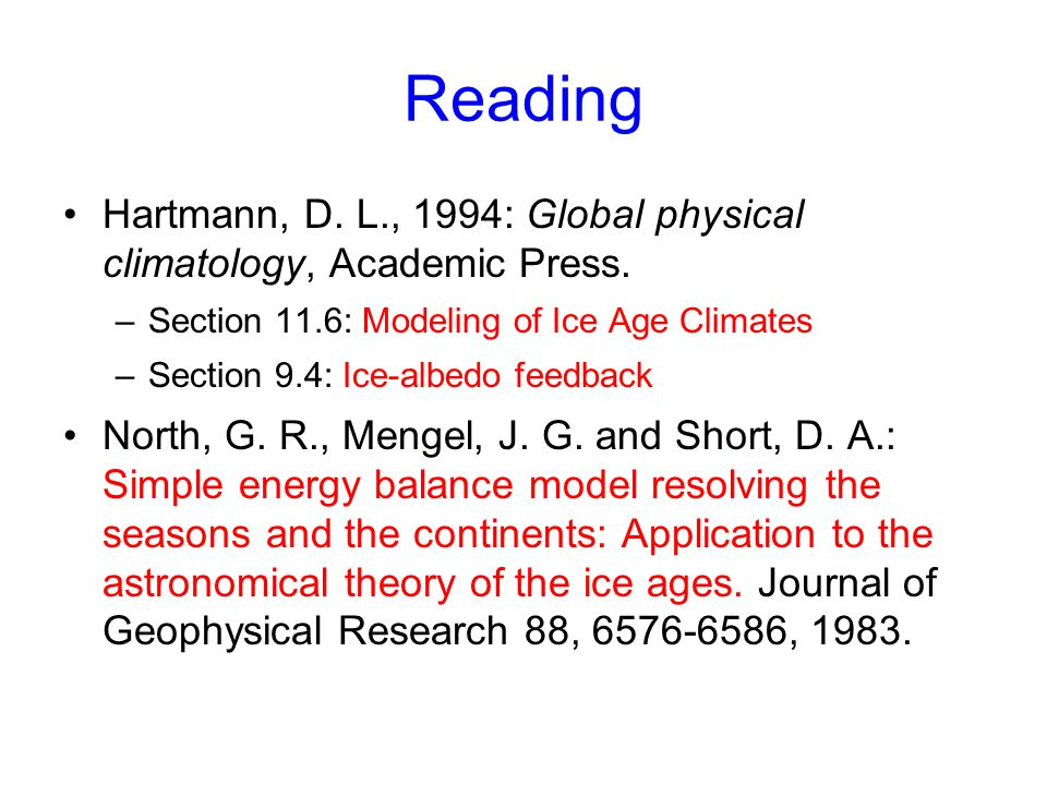 Reading Hartmann, D. L., 1994: Global physical climatology, Academic Press. Section 11.6: Modeling of Ice Age Climates.