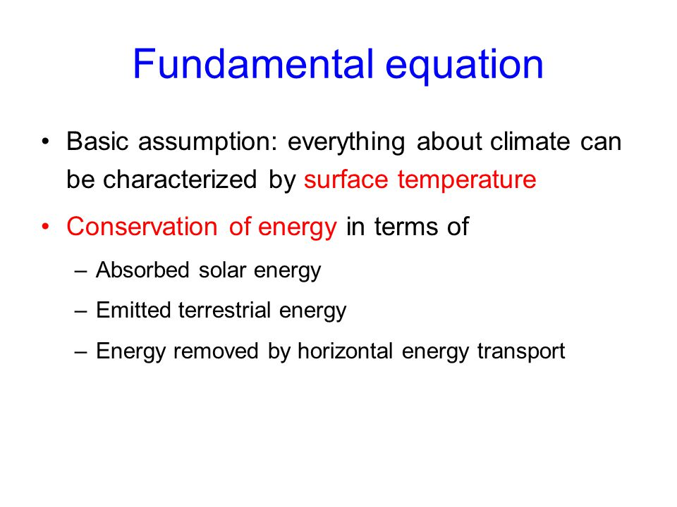 Fundamental equation Basic assumption: everything about climate can be characterized by surface temperature.