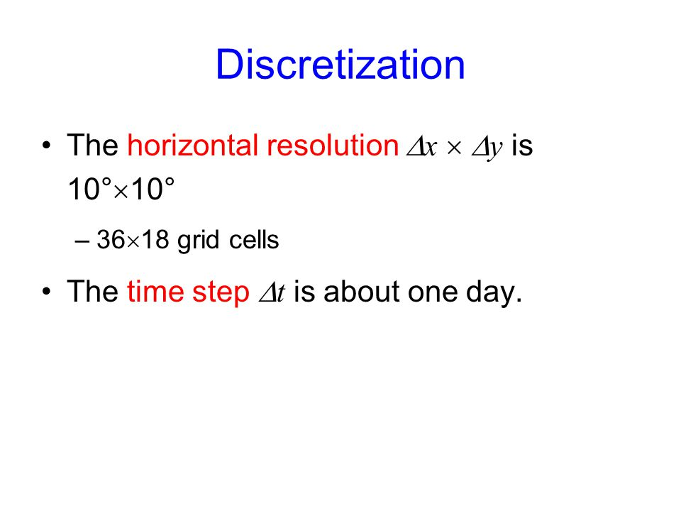 Discretization The horizontal resolution Dx  Dy is 10°10°