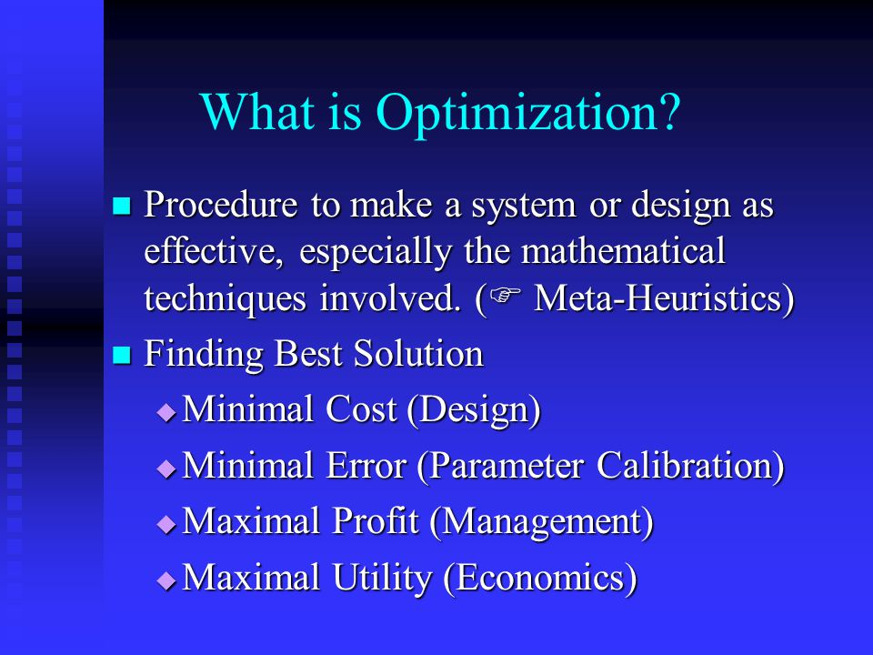 What is Optimization Procedure to make a system or design as effective, especially the mathematical techniques involved. ( Meta-Heuristics)