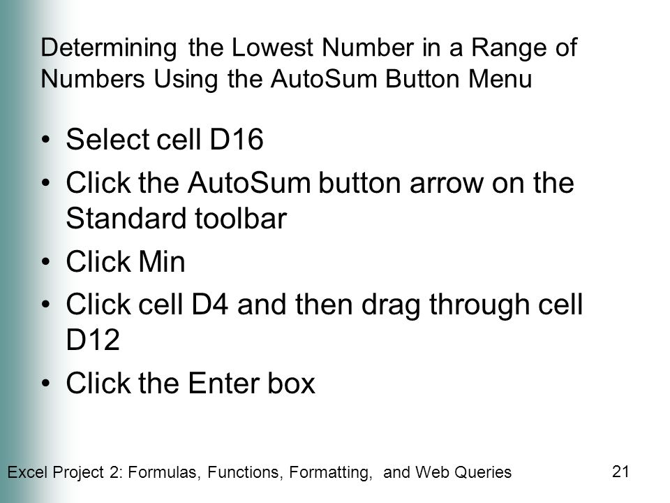 Click the AutoSum button arrow on the Standard toolbar Click Min