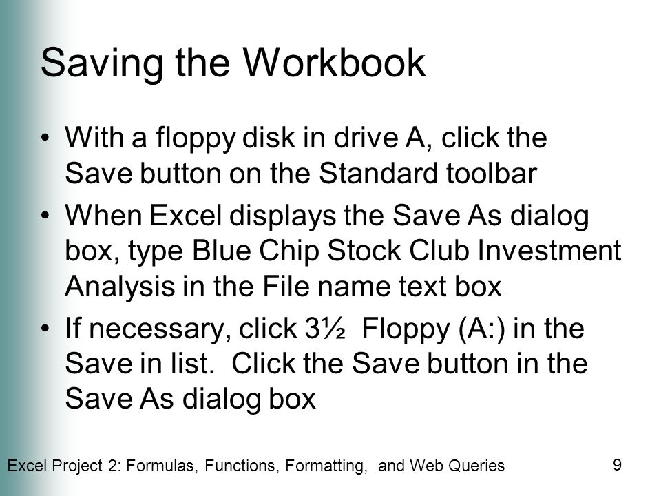 Saving the Workbook With a floppy disk in drive A, click the Save button on the Standard toolbar.