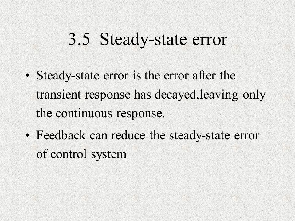 3.5 Steady-state error Steady-state error is the error after the transient response has decayed,leaving only the continuous response.