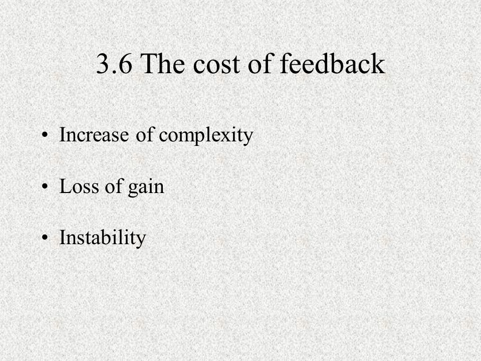 3.6 The cost of feedback Increase of complexity Loss of gain