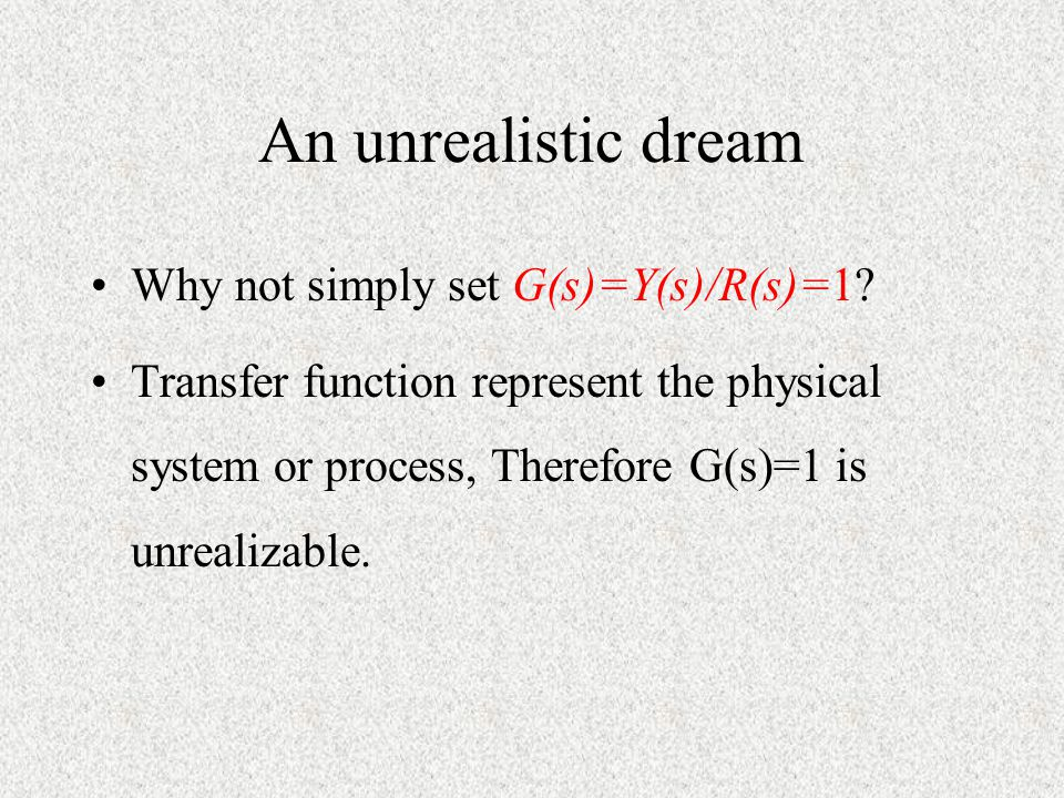 An unrealistic dream Why not simply set G(s)=Y(s)/R(s)=1