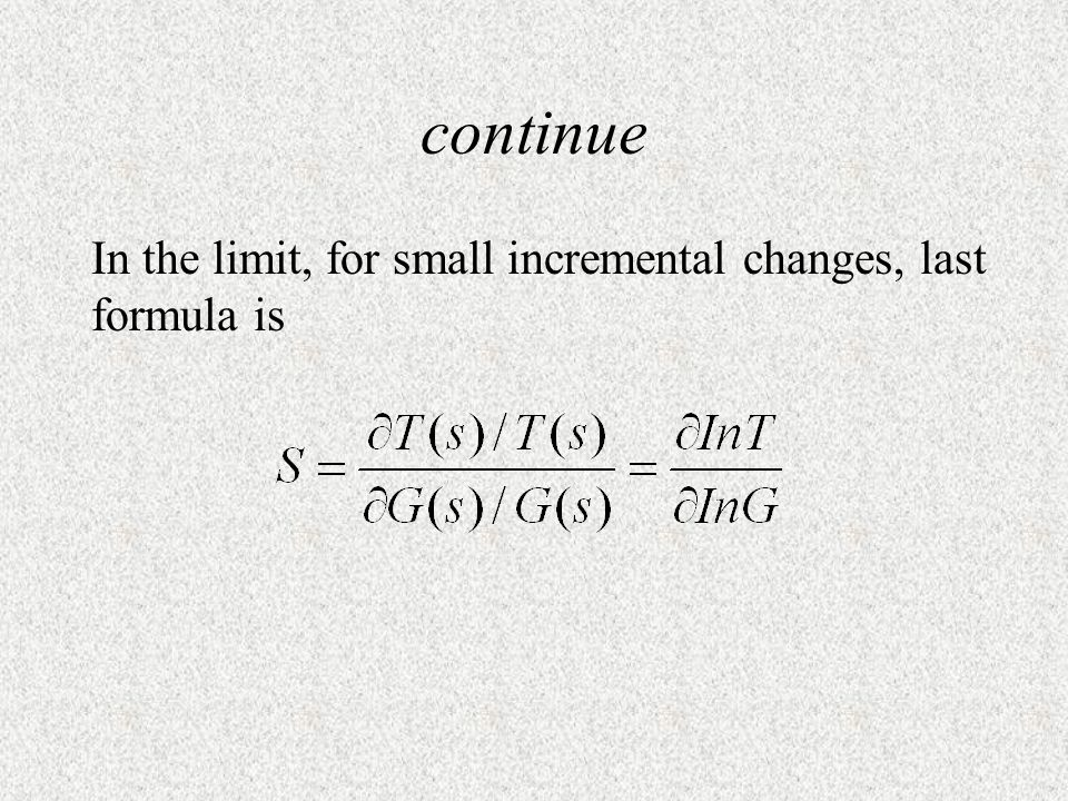 continue In the limit, for small incremental changes, last formula is
