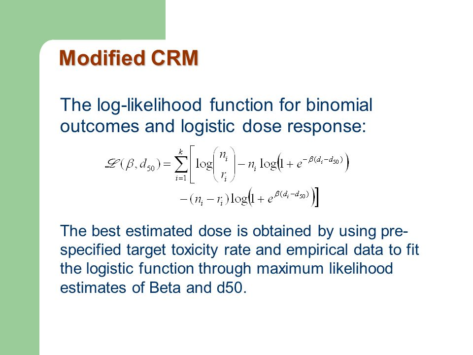 Modified CRM The log-likelihood function for binomial outcomes and logistic dose response: