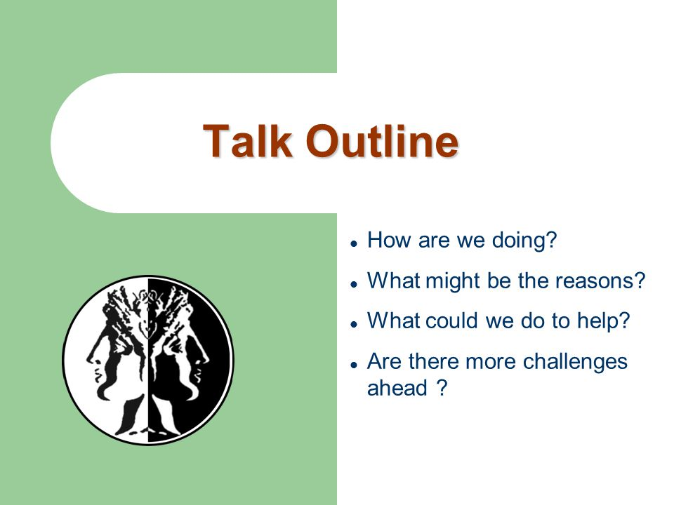 Talk Outline How are we doing What might be the reasons