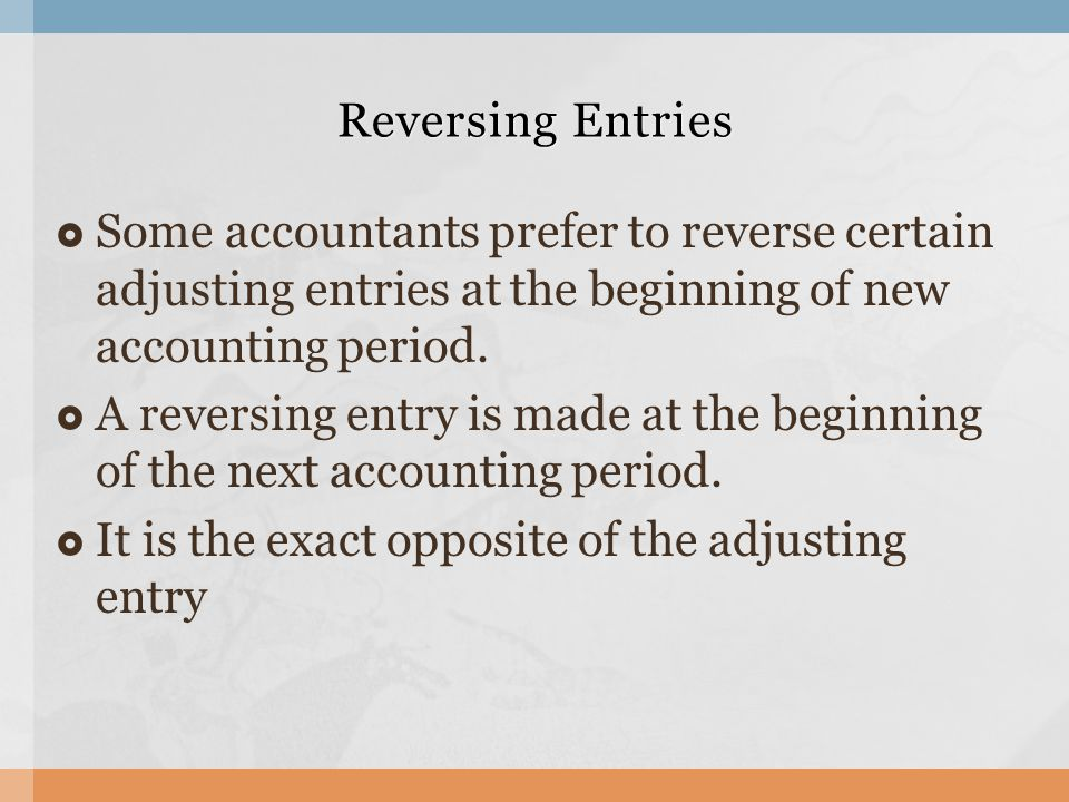 Reversing Entries Some accountants prefer to reverse certain adjusting entries at the beginning of new accounting period.