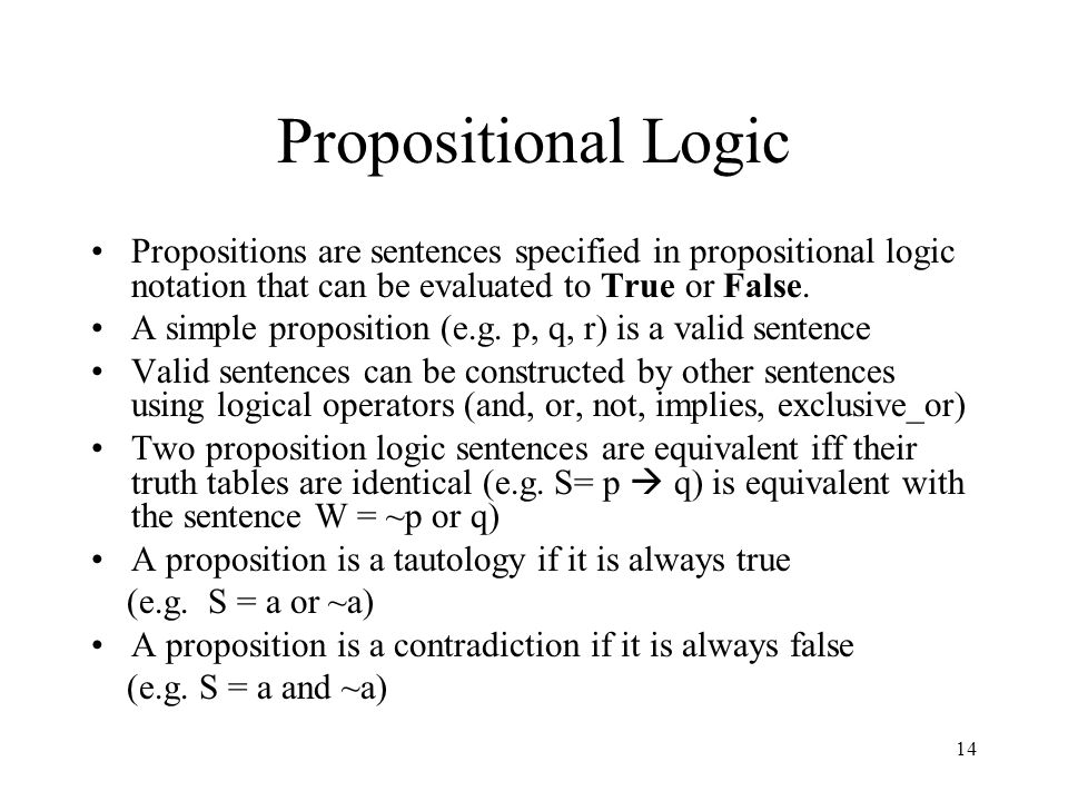 Propositional Logic Propositions are sentences specified in propositional logic notation that can be evaluated to True or False.