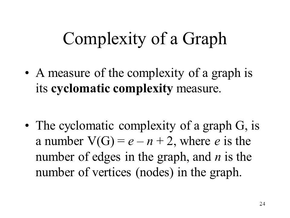 Complexity of a Graph A measure of the complexity of a graph is its cyclomatic complexity measure.