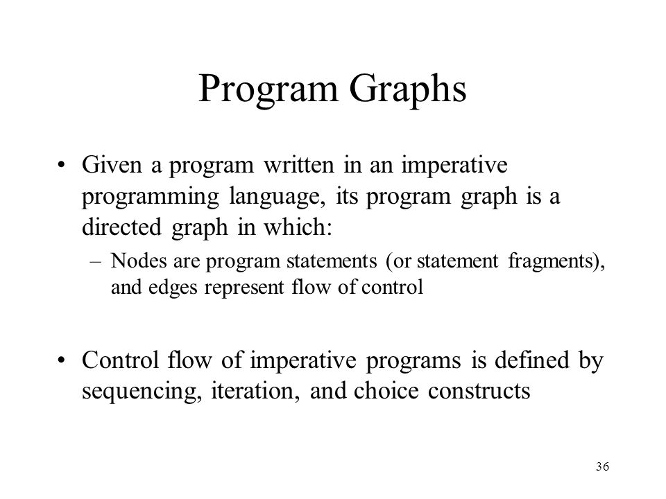 Program Graphs Given a program written in an imperative programming language, its program graph is a directed graph in which: