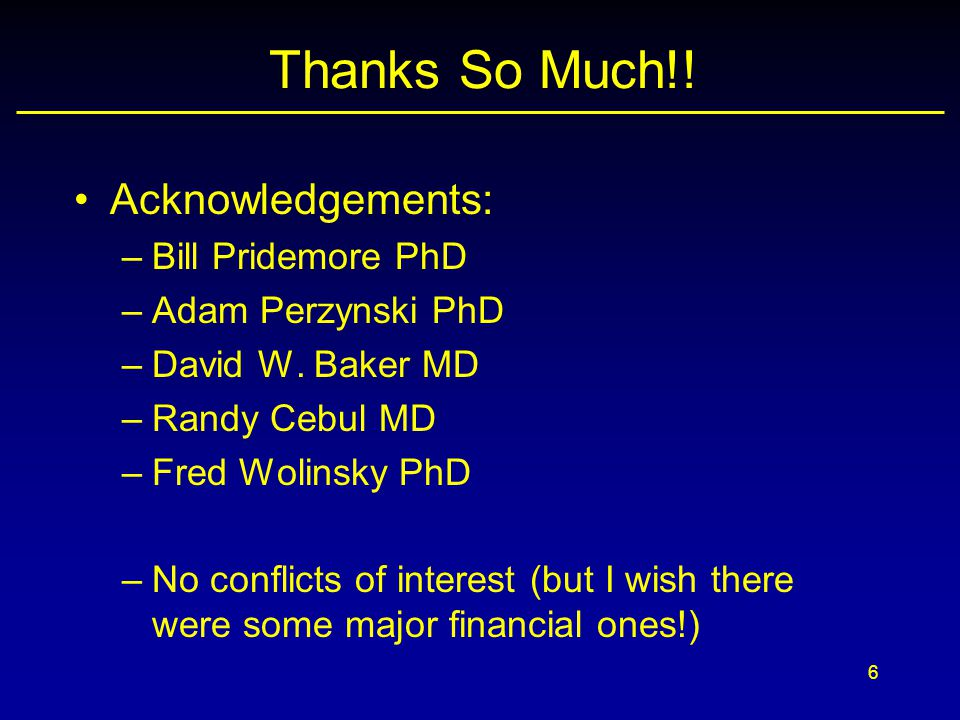 Thanks So Much!! Acknowledgements: Bill Pridemore PhD