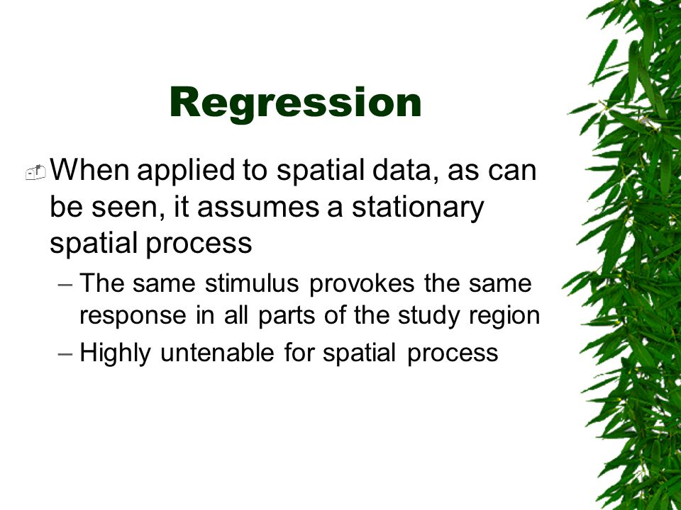 Regression When applied to spatial data, as can be seen, it assumes a stationary spatial process.