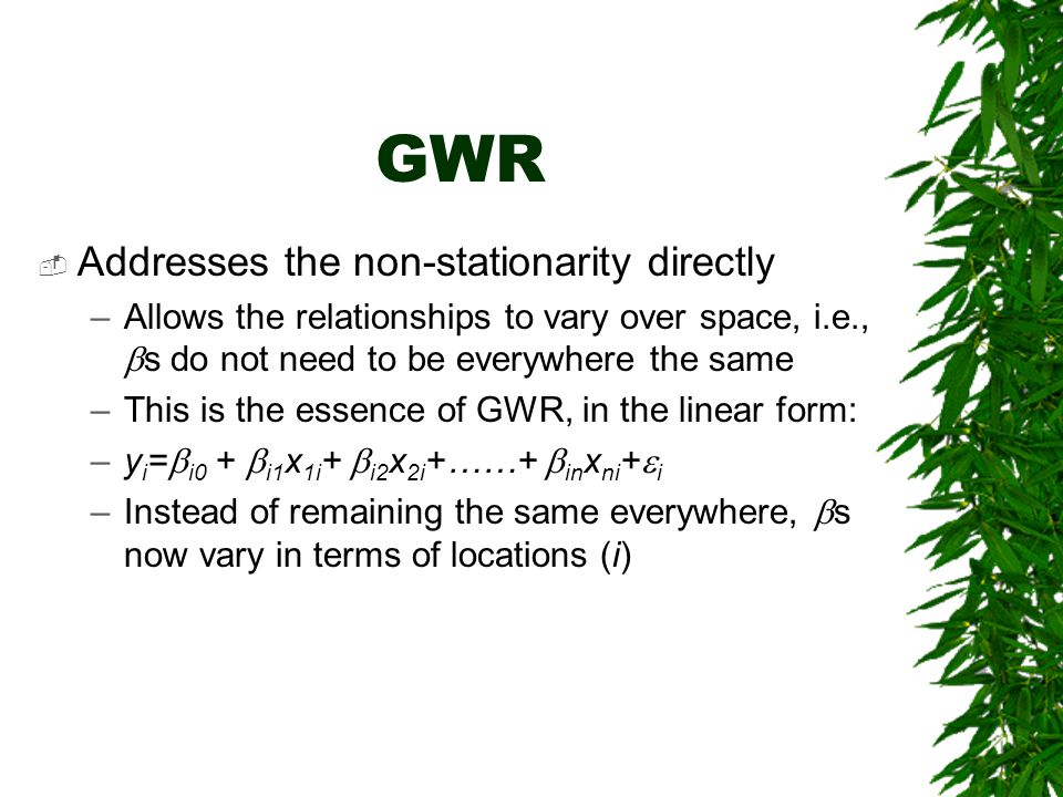 GWR Addresses the non-stationarity directly