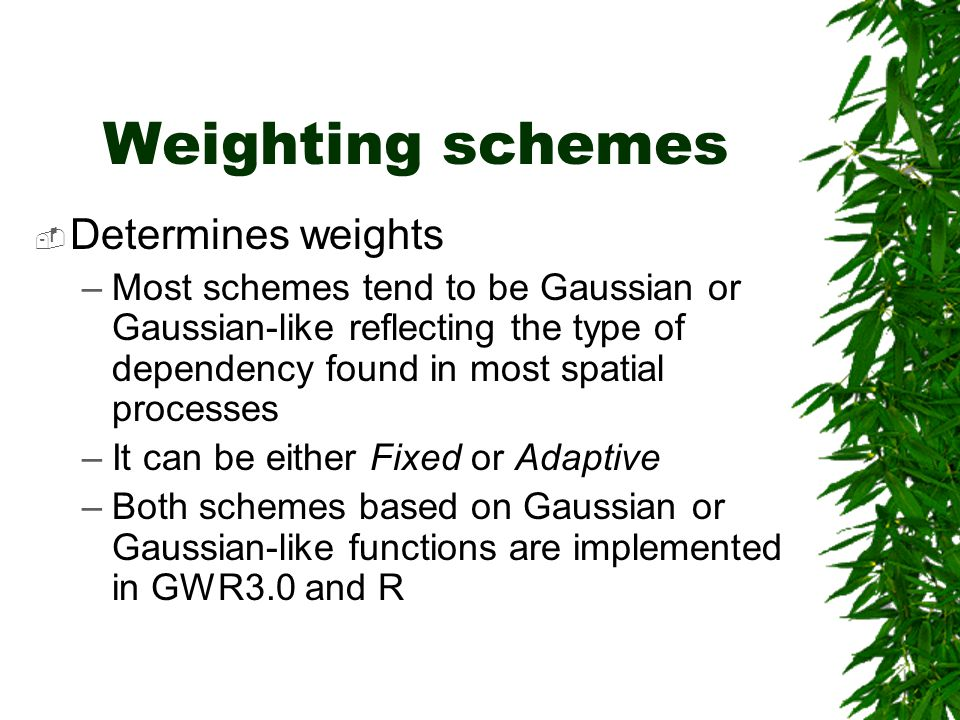Weighting schemes Determines weights