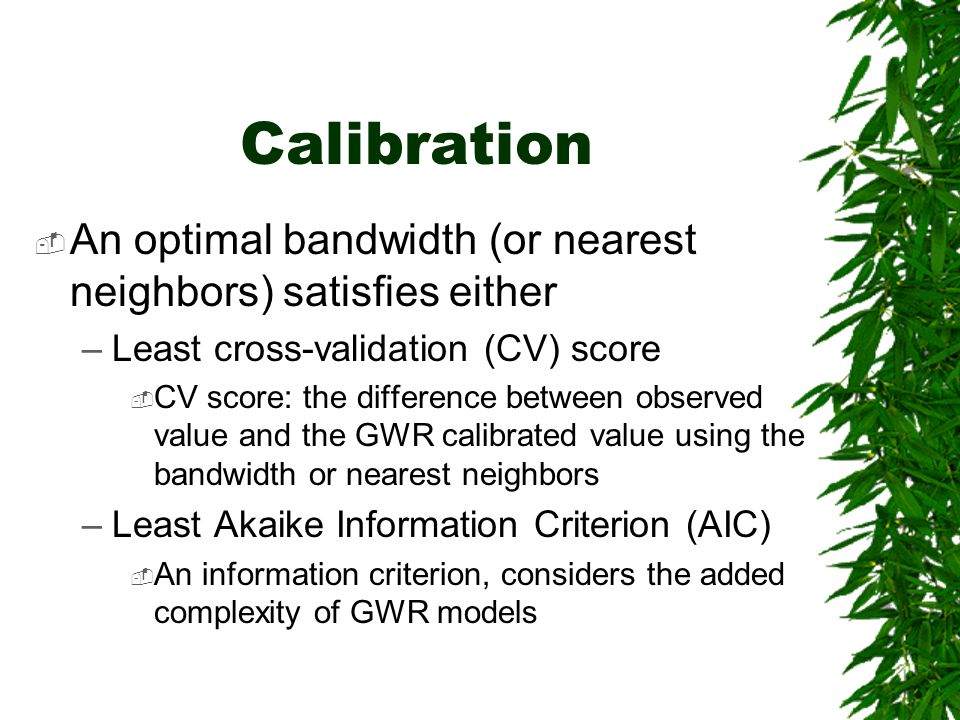 Calibration An optimal bandwidth (or nearest neighbors) satisfies either. Least cross-validation (CV) score.