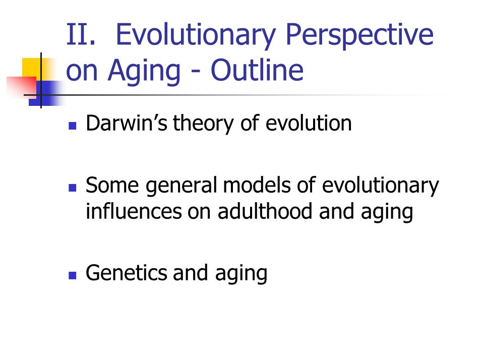 II. Evolutionary Perspective on Aging - Outline
