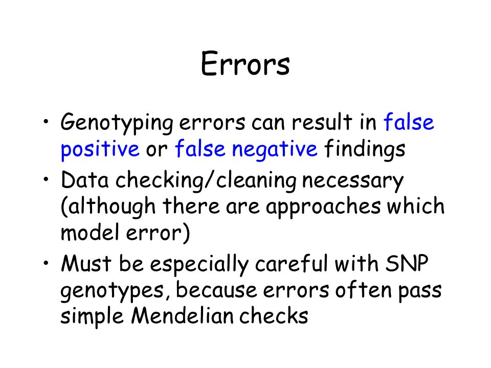 Errors Genotyping errors can result in false positive or false negative findings.