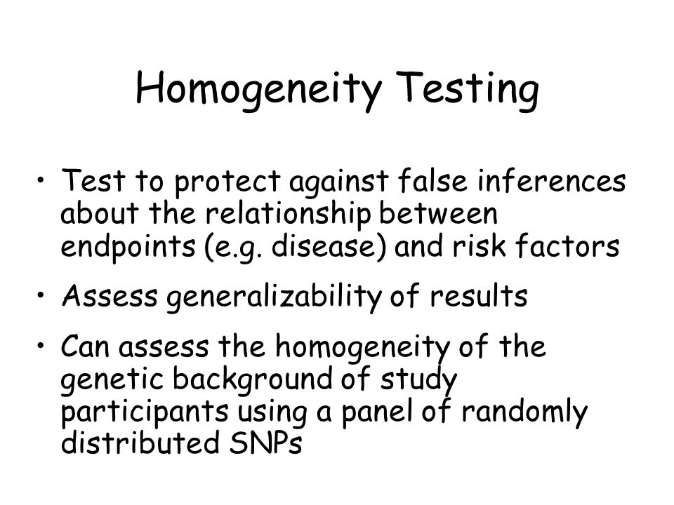 Homogeneity Testing Test to protect against false inferences about the relationship between endpoints (e.g. disease) and risk factors.