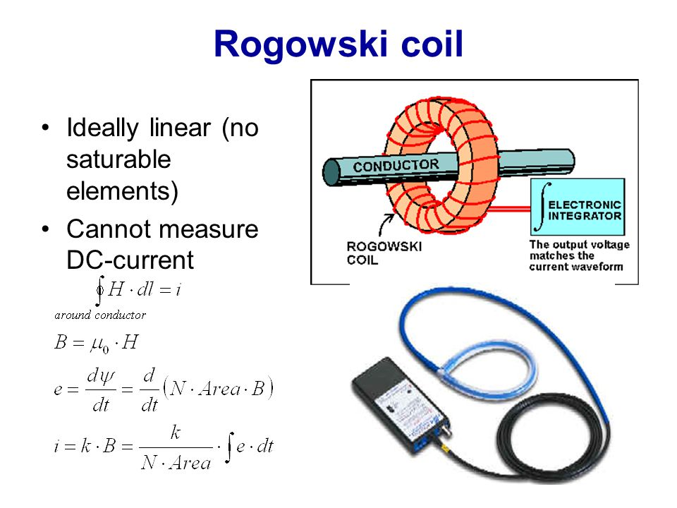 Rogowski coil Ideally linear (no saturable elements)